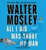 All I Did Was Shoot My Man (Leonid McGill Mystery)