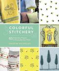 Colorful Stitchery : 65 Embroidery Projects to Personalize Your Home
