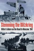 Stemming the Blitzkrieg : Hitler's Failure on the Road to Moscow, 1941