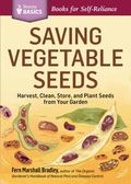 Saving Vegetable Seeds : Harvest, Clean, Store, and Plant Seeds from Your Garden. a Storey B...