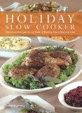 Holiday Slow Cooking : Set It and Go Celebrate with 100 Delicious Recipes for Hassle-Free Sp...