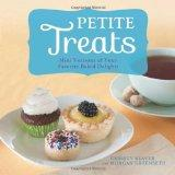 Petite Treats: Adorably Delicious Versions of All Your Favorites from Scones, Donuts, and Cu...