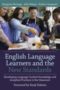 English Language Learners and the New Standards : Developing Language, Content Knowledge, an...