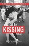 Kissing Sailor : The Mystery Behind the Photo that Ended World War II