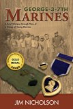 George-3-7th Marines: A Brief Glimpse through Time of a Group of Young Marines
