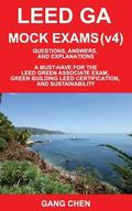 LEED GA MOCK EXAMS (LEED v4): Questions, Answers, and Explanations: A Must-Have for the LEED...
