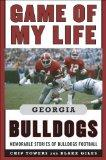 Game of My Life Georgia Bulldogs: Memorable Stories of Bulldogs Football (Game of My Life)