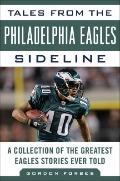 Tales from the Philadelphia Eagles Sideline : A Collection of the Greatest Eagles Stories Ev...