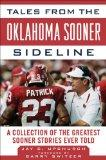 Tales from the Oklahoma Sooner Sideline: A Collection of the Greatest Sooner Stories Ever To...
