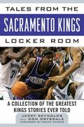 Tales from the Sacramento Kings Locker Room : A Collection of the Greatest Kings Stories Eve...