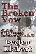 Broken Vow : Vol. I: the Clandestine Exploits of a Werewolf
