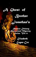 Ghost of Brother Jonathan's : Shannon Delaney Paranormal Mystery Series, Vol. 6