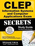 CLEP Information Systems and Computer Applications Exam Secrets Study Guide : CLEP Test Revi...
