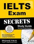 IELTS Exam Secrets Study Guide : IELTS Test Review for the International English Language Te...