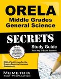 ORELA Middle Grades General Science Secrets Study Guide : ORELA Test Review for the Oregon E...