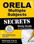 ORELA Multiple Subjects Secrets Study Guide : ORELA Test Review for the Oregon Educator Lice...