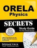 ORELA Physics Secrets Study Guide : ORELA Test Review for the Oregon Educator Licensure Asse...