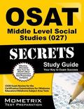 OSAT Middle Level Social Studies (027) Secrets Study Guide : CEOE Exam Review for the Certif...
