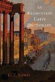 An Elementary Latin Dictionary (Latin Edition)