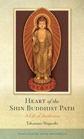 Heart of the Shin Buddhist Path : A Life of Awakening