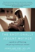 Emotionally Absent Mother : A Guide to Self-Healing and Getting the Love You Missed