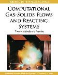 Computational Gas-solids Flows and Reacting Systems: Theory, Methods and Practice
