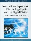 International Exploration of Technology Equity and the Digital Divide : Critical, Historical...