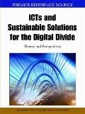 Icts and Sustainable Solutions for the Digital Divide : Theory and Perspectives
