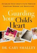 Guarding Your Child's Heart : Establish Your Child's Faith Through Scripture Memory and Medi...
