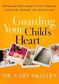 Guarding Your Child's Heart : Establish Your Child's Faith Through Scripture Memory and Medi...
