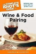 Complete Idiot's Guide to Wine and Food Pairing
