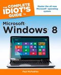 The Complete Idiot's Guide to Microsoft Windows 8 (Idiot's Guides)