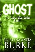 Ghost : The Dead End Series Book 1