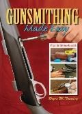Gunsmithing Made Easy : Projects for the Home Gunsmith