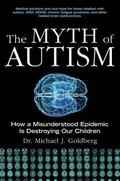 Myth of Autism : How a Misunderstood Epidemic Is Destroying Our Children