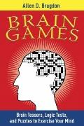 Brain Games: Brain Teasers, Logic Tests, and Puzzles to Exercise Your Mind (Brain Teasers Se...