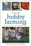 The Joy of Hobby Farming: Grow Food, Raise Animals, and Enjoy a Sustainable Life (The Joy of...