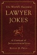 World's Funniest Lawyer Jokes : A Caseload of Jurisprudential Jest