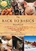 Back to Basics Handbook : A Guide to Buying and Working Land, Raising Livestock, Enjoying Yo...