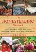 Homesteading Handbook : A Back to Basics Guide to Growing Your Own Food, Canning, Keeping Ch...