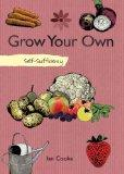Grow Your Own Fruit and Vegetables: Self-Sufficiency (The Self-Sufficiency Series)