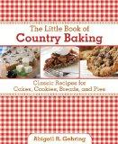 The Little Book of Country Baking: Classic Recipes for Cakes, Cookies, Breads, and Pies (Lit...