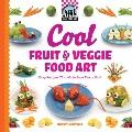 Cool Fruit and Veggie Food Art : Easy Recipes That Make Food Fun to Eat!