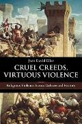 Cruel Creeds, Virtuous Violence : Religious Violence across Culture and History