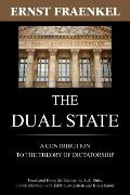 Dual State : Translated from the German by E. A. Shils: A Contribution to the Theory of Dict...