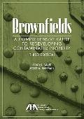 Brownfields : A Comprehensive Guide to Redeveloping Contaminated Property