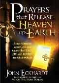 Prayers That Release Heaven on Earth : Align Yourself with God and Bring His Peace, Joy and ...