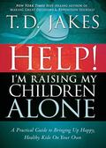 Help! I'm Raising My Children Alone : A guide for single parents and those who sometimes fee...