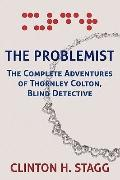 Problemist : The Complete Adventures of Thornley Colton, Blind Detective