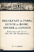 Breakfast in Paris, Lunch in Rome, Dinner in London : Reflections in the eye of a CBS, NBC, ...